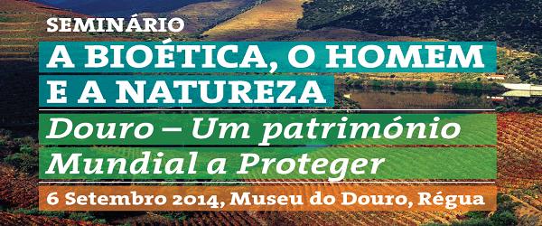 """Banner: A Bioética, o Homem e a Natureza """"Douro - Um Património Mundial a Proteger"""""""